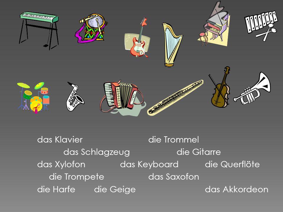 das Klavierdie Trommel das Schlagzeugdie Gitarre das Xylofondas Keyboarddie Querflöte die Trompetedas Saxofon die Harfe die Geige das Akkordeon