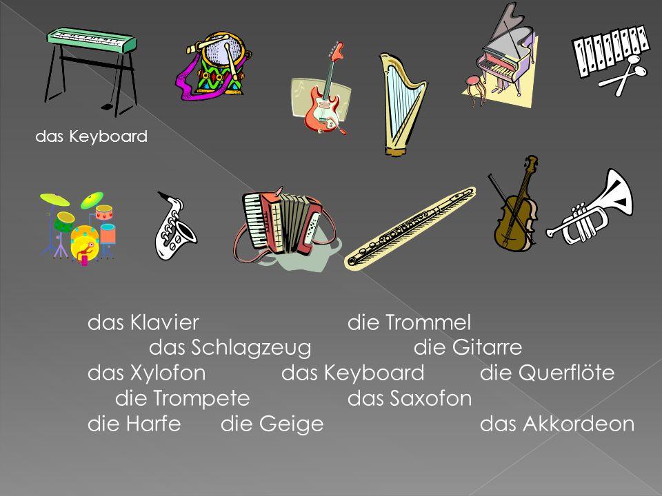 das Klavierdie Trommel das Schlagzeugdie Gitarre das Xylofondas Keyboarddie Querflöte die Trompetedas Saxofon die Harfe die Geige das Akkordeon das Keyboard