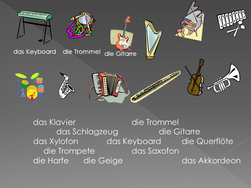 das Klavierdie Trommel das Schlagzeug die Gitarre das Xylofondas Keyboarddie Querflöte die Trompetedas Saxofon die Harfe die Geigedas Akkordeon das Keyboarddie Trommel die Gitarre