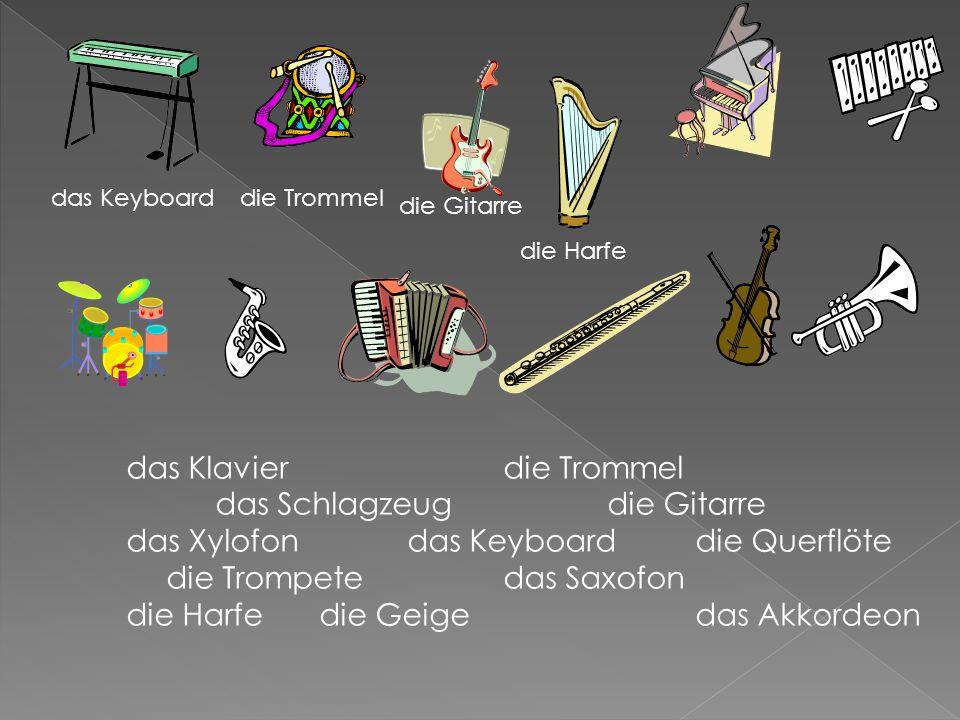 das Klavierdie Trommel das Schlagzeug die Gitarre das Xylofondas Keyboarddie Querflöte die Trompetedas Saxofon die Harfe die Geige das Akkordeon das Keyboarddie Trommel die Gitarre die Harfe