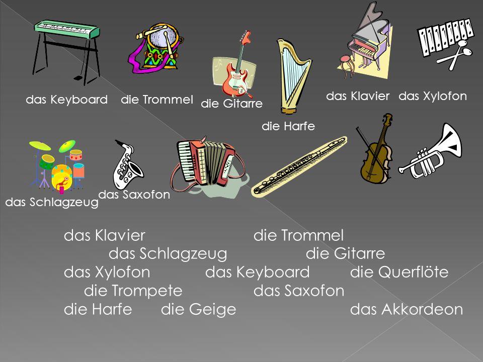 das Klavierdie Trommel das Schlagzeug die Gitarre das Xylofondas Keyboarddie Querflöte die Trompetedas Saxofon die Harfe die Geige das Akkordeon das Keyboarddie Trommel die Gitarre die Harfe das Klavierdas Xylofon das Schlagzeug das Saxofon