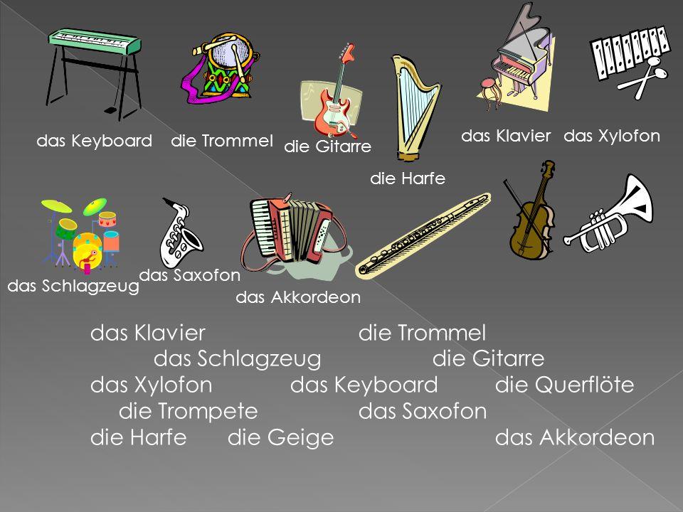 das Klavierdie Trommel das Schlagzeug die Gitarre das Xylofondas Keyboarddie Querflöte die Trompetedas Saxofon die Harfe die Geige das Akkordeon das Keyboarddie Trommel die Gitarre die Harfe das Klavierdas Xylofon das Schlagzeug das Saxofon das Akkordeon
