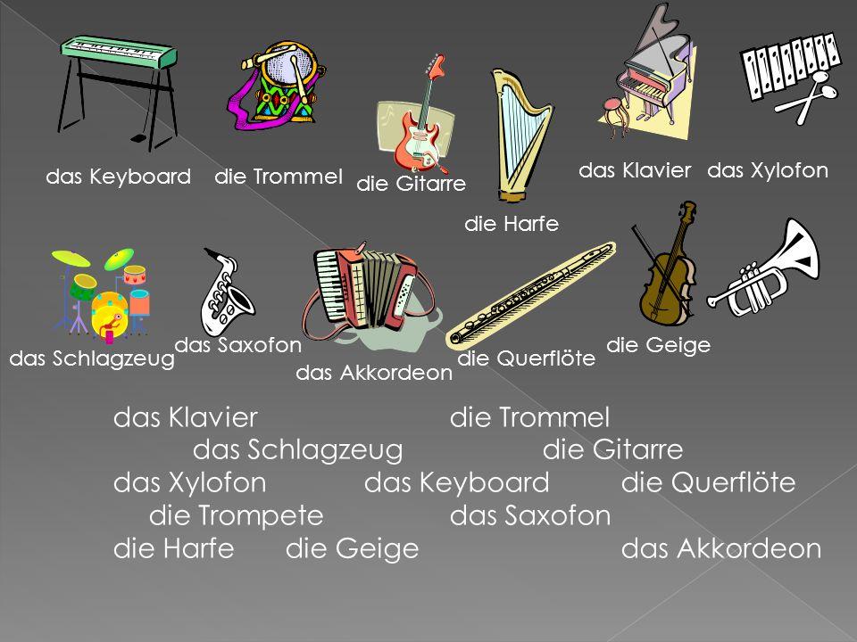 das Klavierdie Trommel das Schlagzeug die Gitarre das Xylofondas Keyboarddie Querflöte die Trompetedas Saxofon die Harfe die Geige das Akkordeon das Keyboarddie Trommel die Gitarre die Harfe das Klavierdas Xylofon das Schlagzeug das Saxofon das Akkordeon die Querflöte die Geige