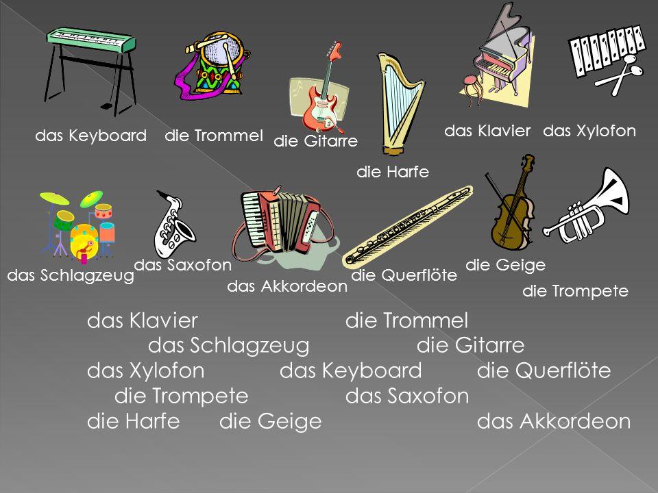 das Klavierdie Trommel das Schlagzeug die Gitarre das Xylofondas Keyboarddie Querflöte die Trompetedas Saxofon die Harfe die Geige das Akkordeon das Keyboarddie Trommel die Gitarre die Harfe das Klavierdas Xylofon das Schlagzeug das Saxofon das Akkordeon die Querflöte die Geige die Trompete