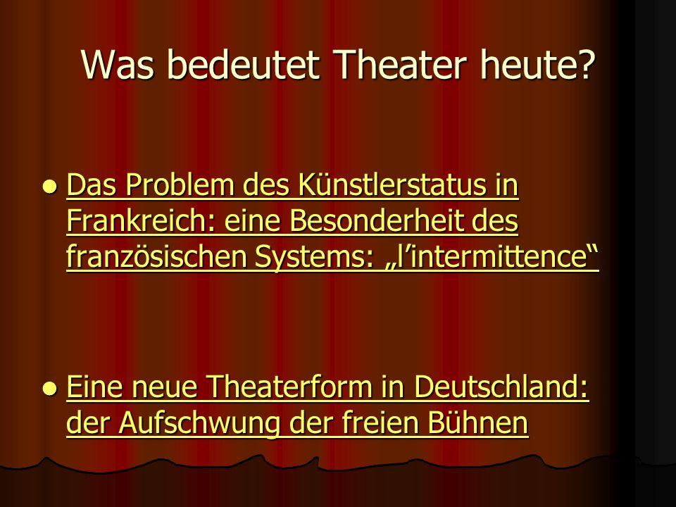 Was bedeutet Theater heute? Das Problem des Künstlerstatus in Frankreich: eine Besonderheit des französischen Systems: lintermittence Das Problem des