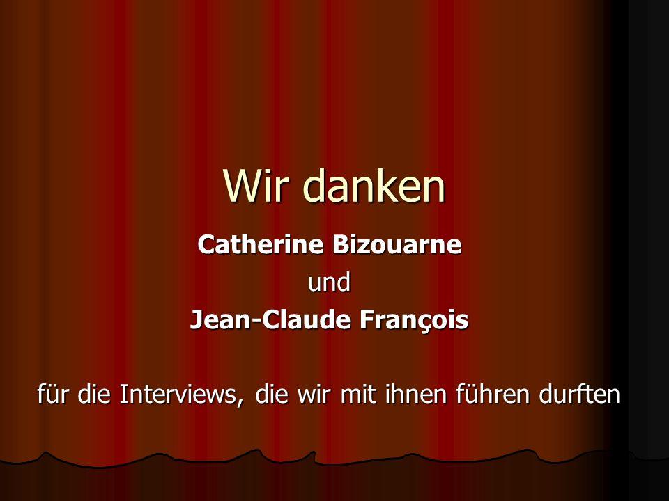 Wir danken Catherine Bizouarne und Jean-Claude François für die Interviews, die wir mit ihnen führen durften