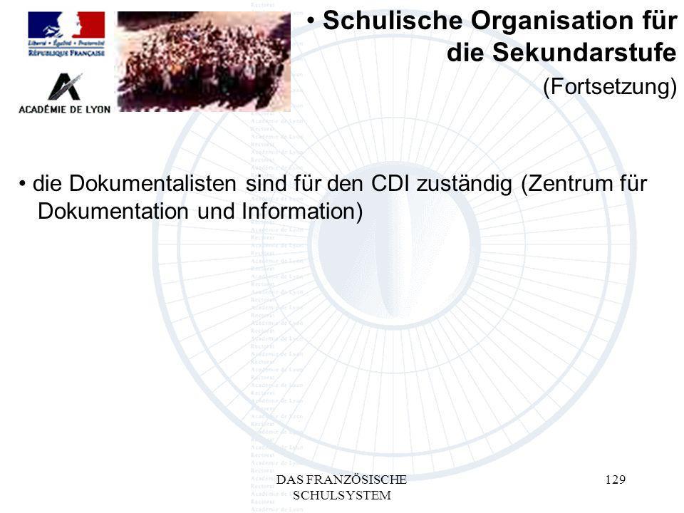 DAS FRANZÖSISCHE SCHULSYSTEM 129 die Dokumentalisten sind für den CDI zuständig (Zentrum für mDokumentation und Information) Schulische Organisation für die Sekundarstufe (Fortsetzung)