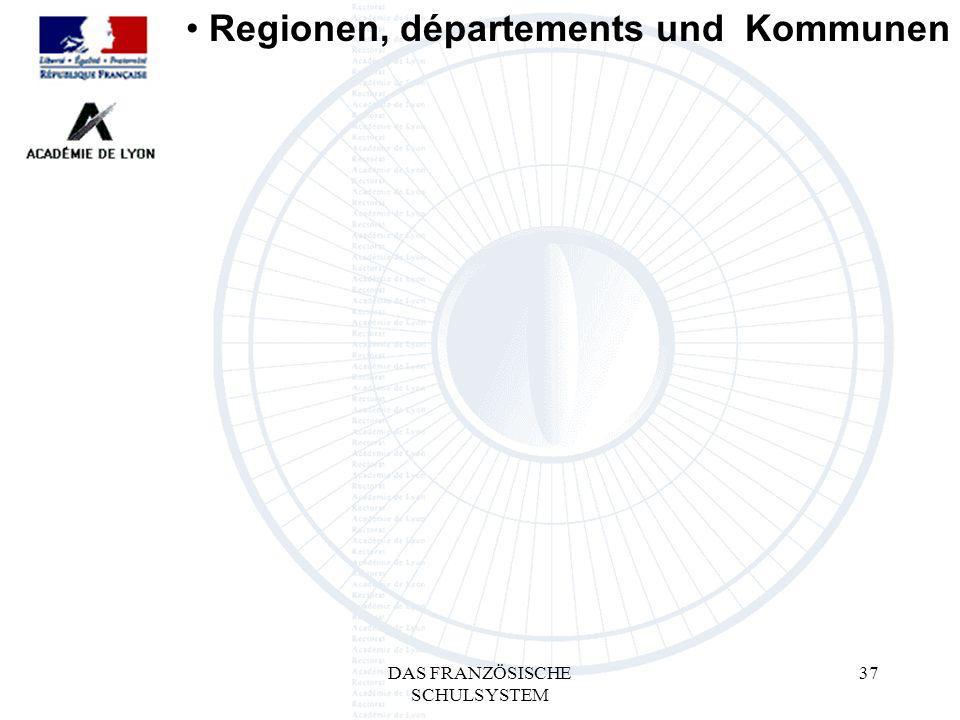 DAS FRANZÖSISCHE SCHULSYSTEM 37 Regionen, départements und Kommunen