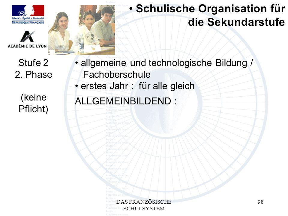 DAS FRANZÖSISCHE SCHULSYSTEM 98 ALLGEMEINBILDEND : Schulische Organisation für die Sekundarstufe Stufe 2 2.