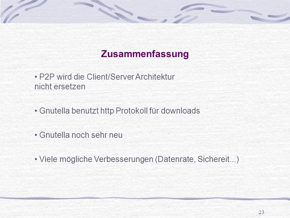 23 Zusammenfassung P2P wird die Client/Server Architektur nicht ersetzen Gnutella benutzt http Protokoll für downloads Gnutella noch sehr neu Viele mögliche Verbesserungen (Datenrate, Sichereit...)