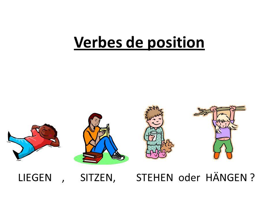 Verbes de position LIEGEN, SITZEN, STEHEN oder HÄNGEN ?