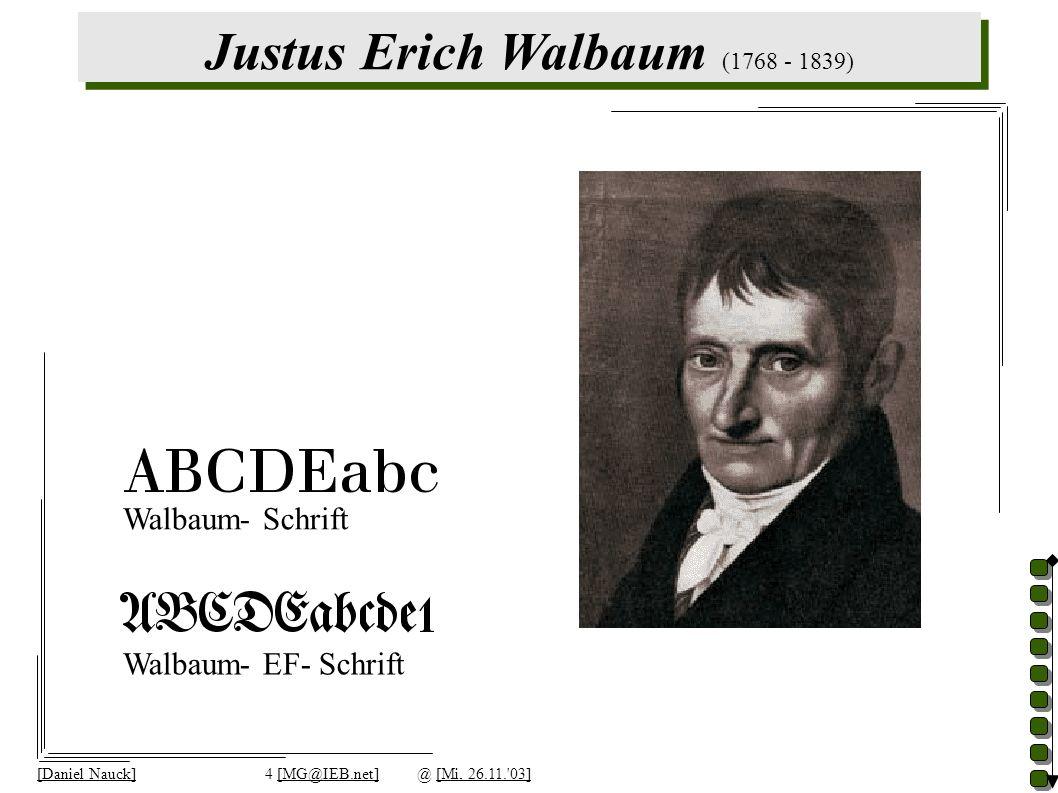 Justus Erich Walbaum (1768 - 1839) [Daniel Nauck]4 [MG@IEB.net]@ [Mi, 26.11. 03] Walbaum- Schrift Walbaum- EF- Schrift