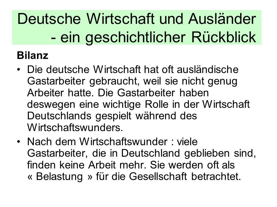 Bilanz Die deutsche Wirtschaft hat oft ausländische Gastarbeiter gebraucht, weil sie nicht genug Arbeiter hatte. Die Gastarbeiter haben deswegen eine