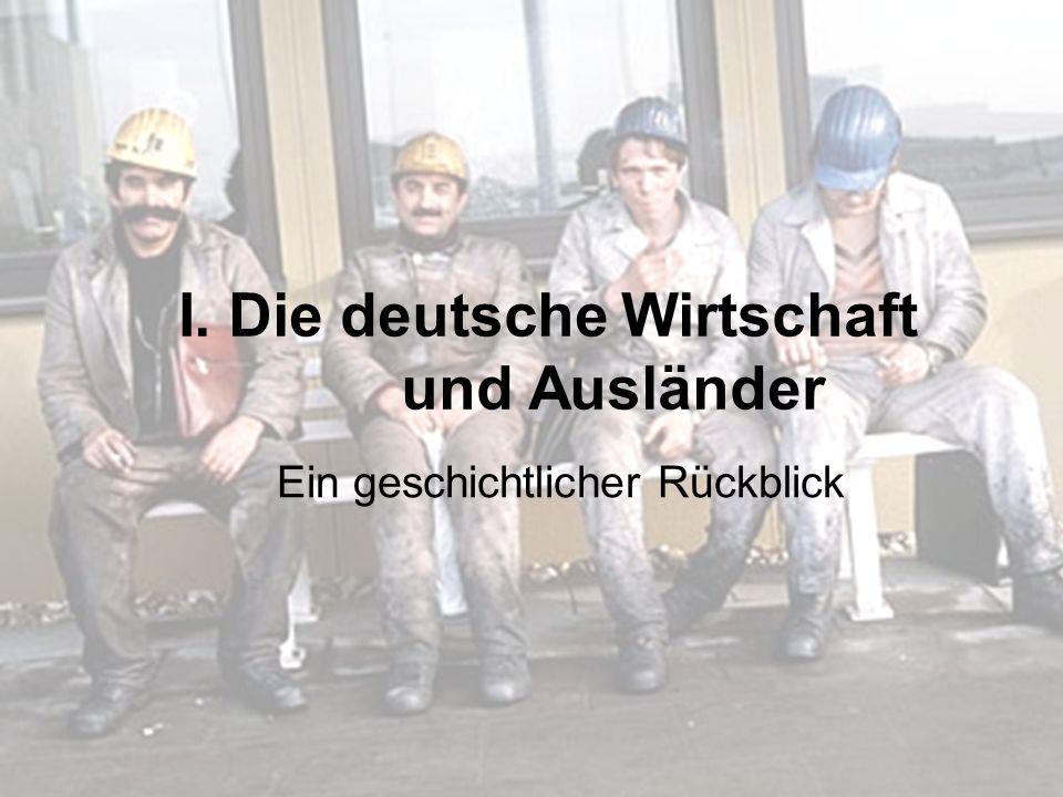 I. Die deutsche Wirtschaft und Ausländer Ein geschichtlicher Rückblick
