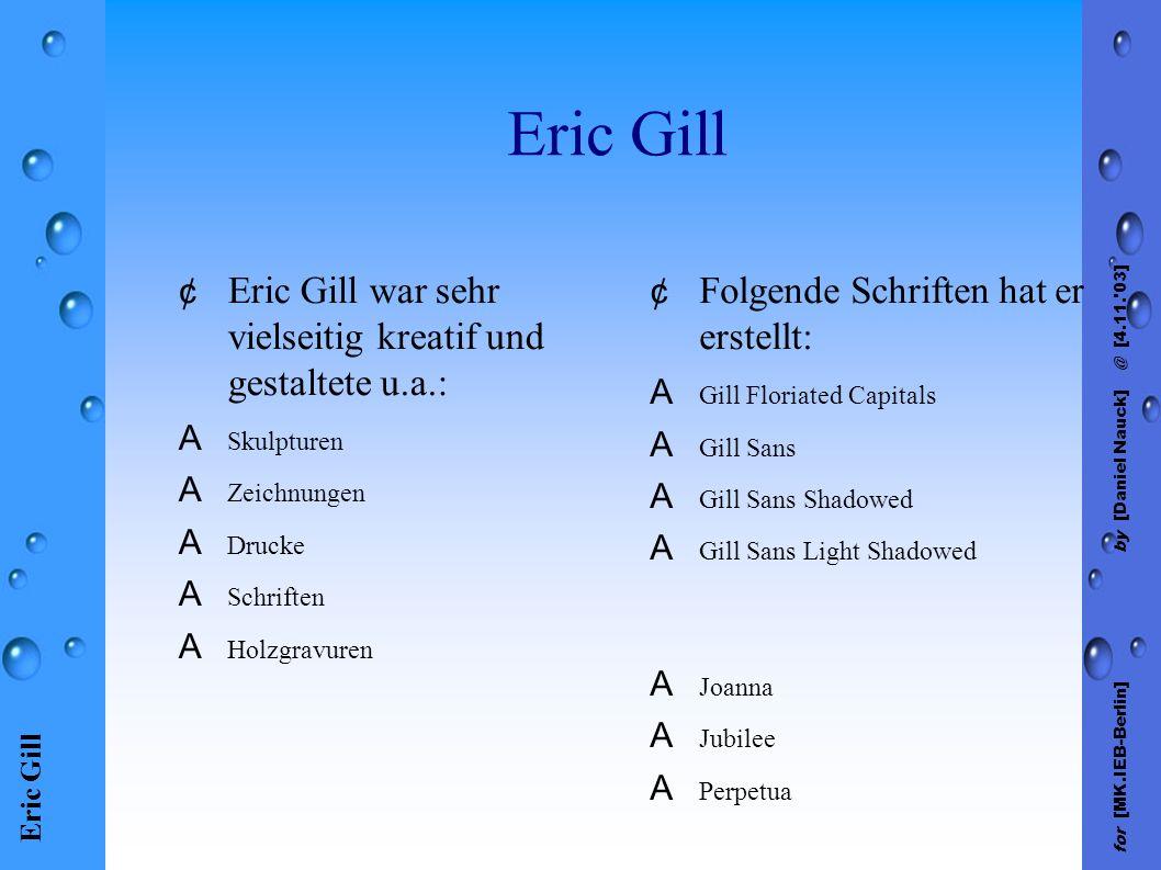 Eric Gill for [MK.IEB-Berlin] by [Daniel Nauck] @ [4.11.'03] Eric Gill ¢ Eric Gill war sehr vielseitig kreatif und gestaltete u.a.: A Skulpturen A Zei