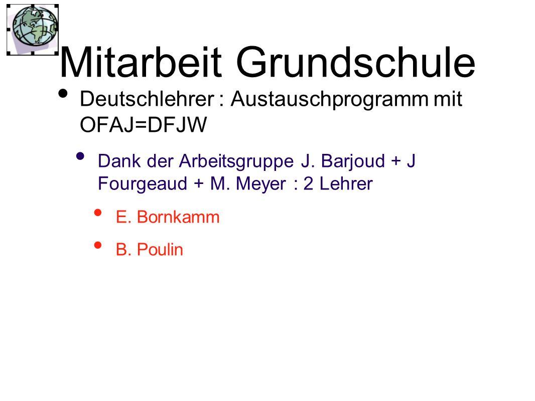 Mitarbeit Grundschule Deutschlehrer : Austauschprogramm mit OFAJ=DFJW Dank der Arbeitsgruppe J. Barjoud + J Fourgeaud + M. Meyer : 2 Lehrer E. Bornkam