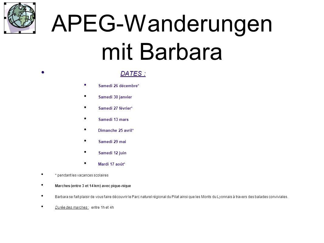APEG-Wanderungen mit Barbara DATES : DATES : Samedi 26 décembre* Samedi 30 janvier Samedi 27 février* Samedi 13 mars Dimanche 25 avril* Samedi 29 mai