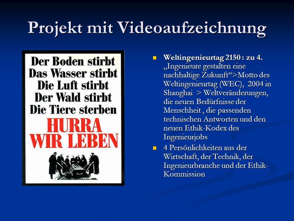 Projekt mit Videoaufzeichnung Weltingenieurtag 2150 : zu 4. Ingenieure gestalten eine nachhaltige Zukunft>Motto des Weltingenieurtag (WEC), 2004 in Sh
