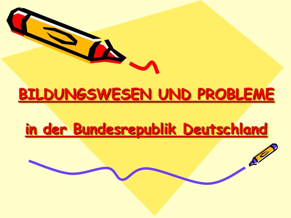 BILDUNGSWESEN UND PROBLEME in der Bundesrepublik Deutschland