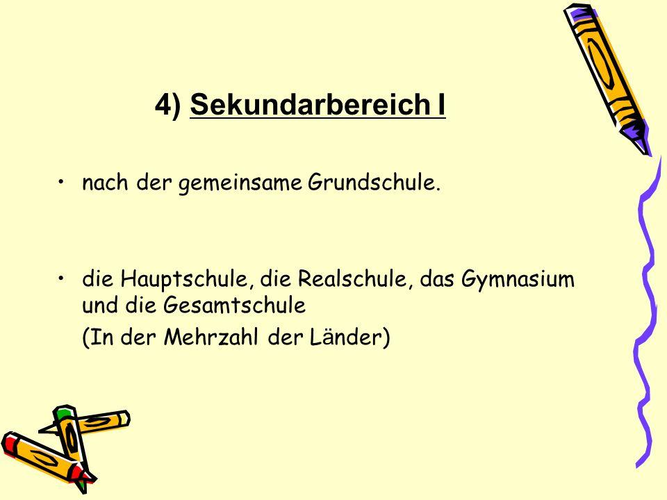 4) Sekundarbereich I nach der gemeinsame Grundschule. die Hauptschule, die Realschule, das Gymnasium und die Gesamtschule (In der Mehrzahl der L ä nde