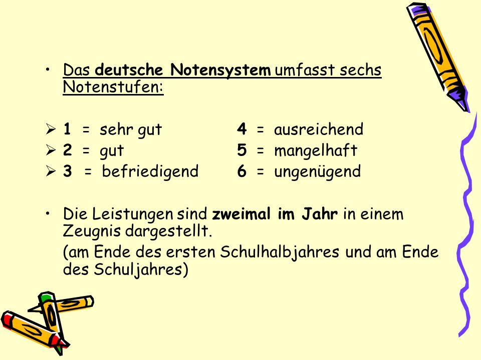 Das deutsche Notensystem umfasst sechs Notenstufen: 1 = sehr gut4 = ausreichend 2 = gut5 = mangelhaft 3 = befriedigend6 = ungenügend Die Leistungen si