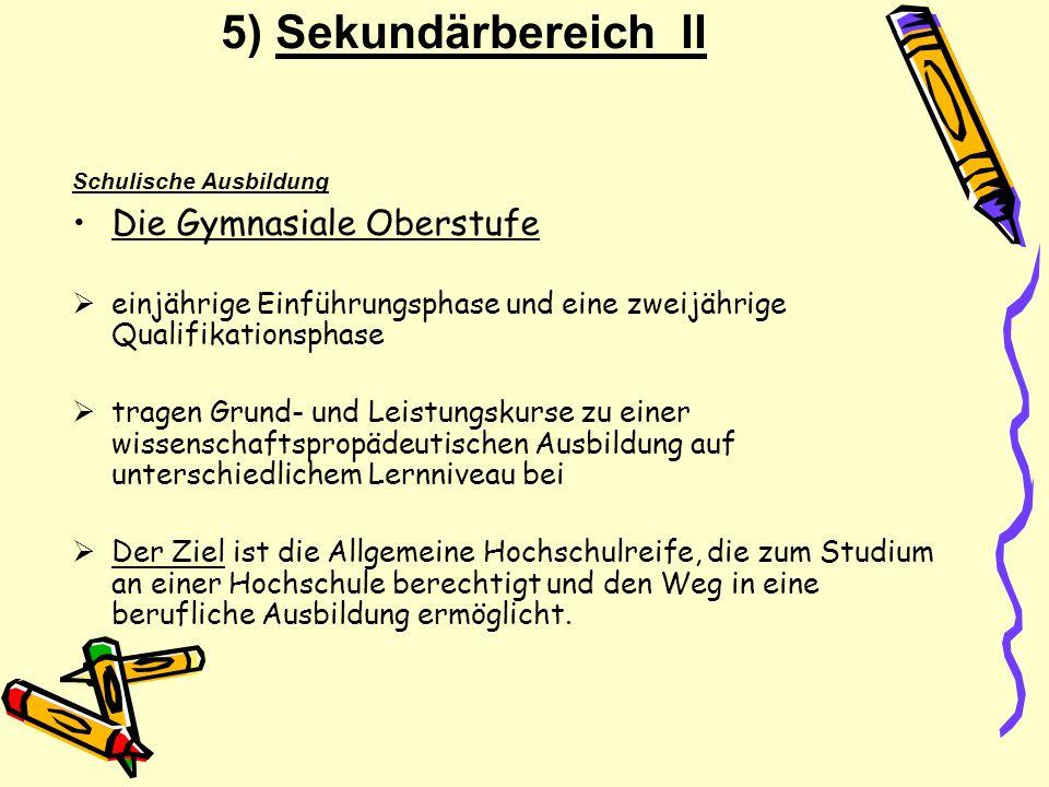5) Sekundärbereich II Schulische Ausbildung Die Gymnasiale Oberstufe einjährige Einführungsphase und eine zweijährige Qualifikationsphase tragen Grund