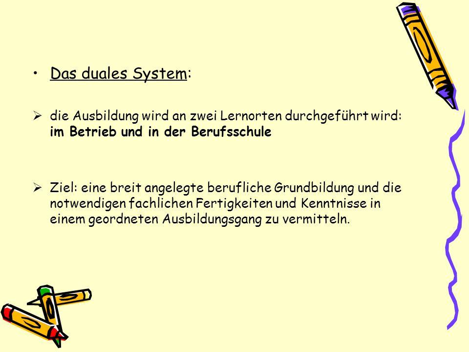 Das duales System: die Ausbildung wird an zwei Lernorten durchgeführt wird: im Betrieb und in der Berufsschule Ziel: eine breit angelegte berufliche G