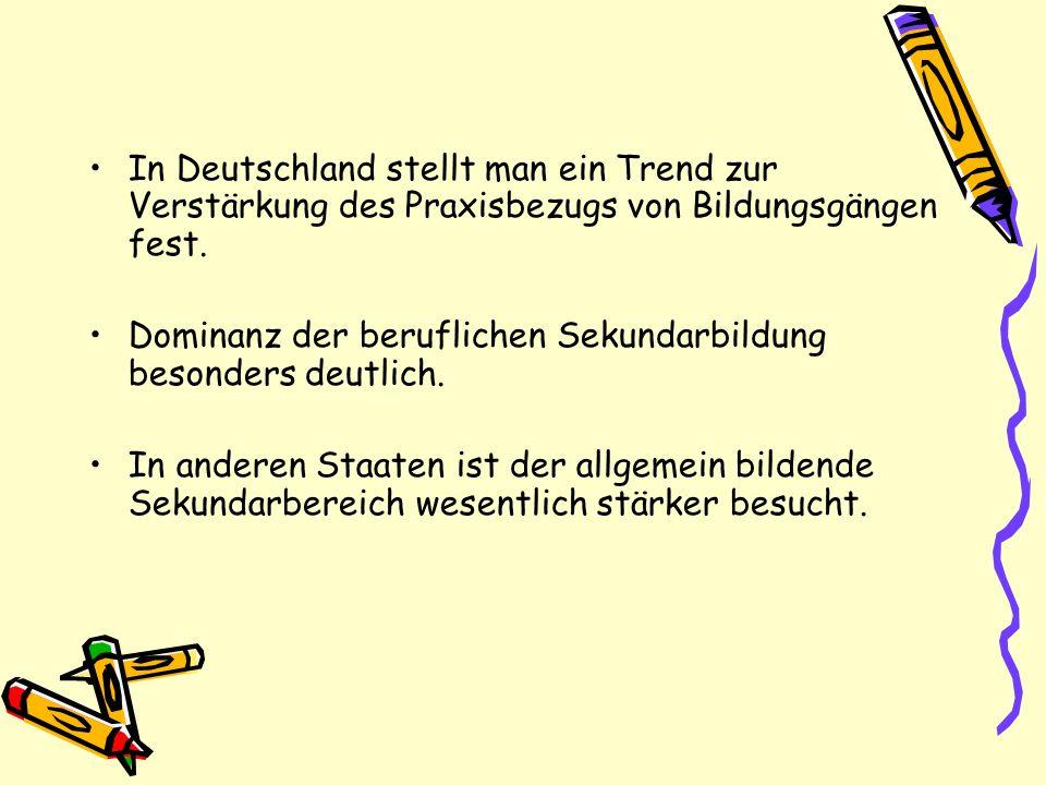 In Deutschland stellt man ein Trend zur Verstärkung des Praxisbezugs von Bildungsgängen fest. Dominanz der beruflichen Sekundarbildung besonders deutl