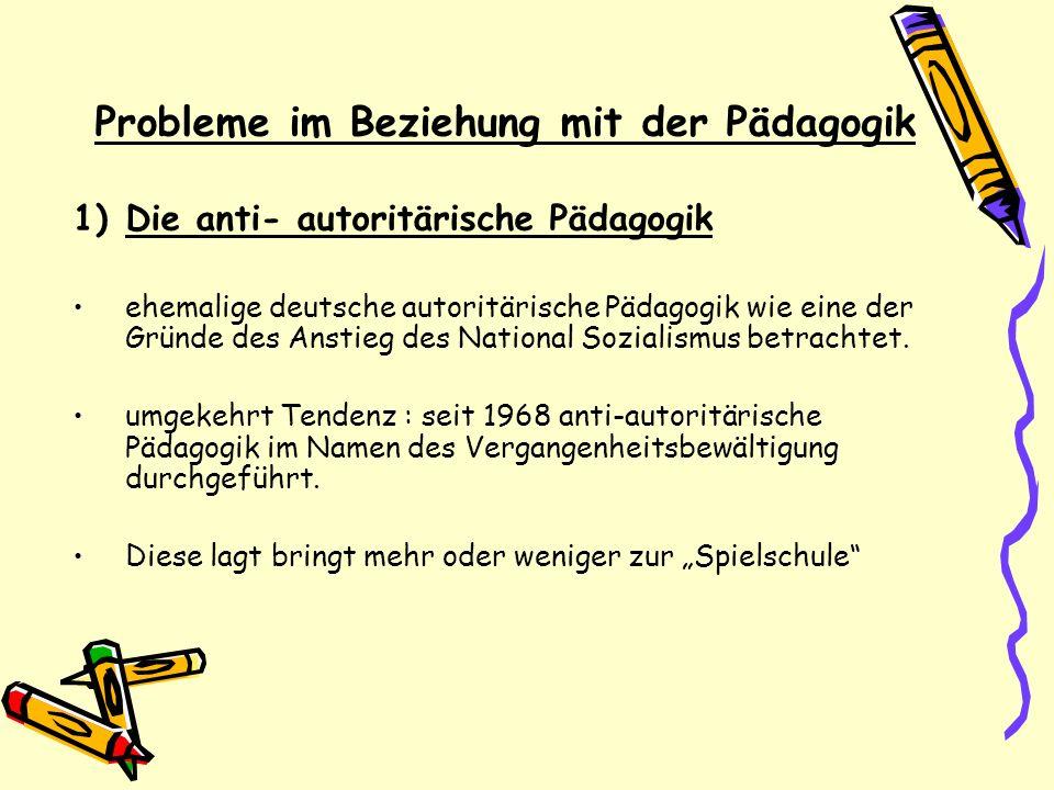 Probleme im Beziehung mit der Pädagogik 1)Die anti- autoritärische Pädagogik ehemalige deutsche autoritärische Pädagogik wie eine der Gründe des Ansti