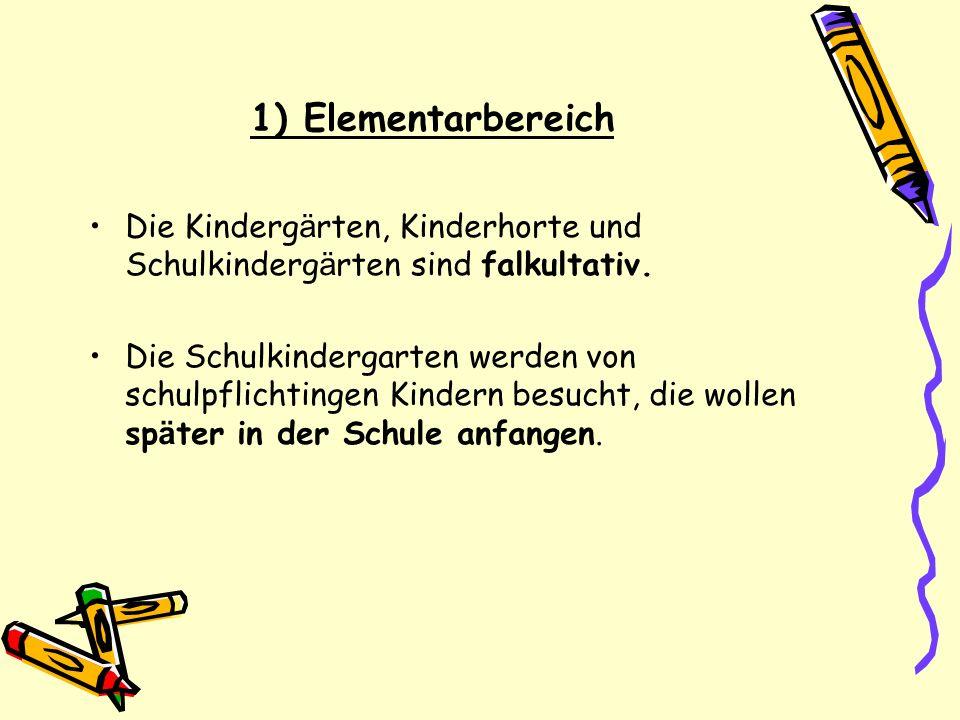 1) Elementarbereich Die Kinderg ä rten, Kinderhorte und Schulkinderg ä rten sind falkultativ. Die Schulkindergarten werden von schulpflichtingen Kinde