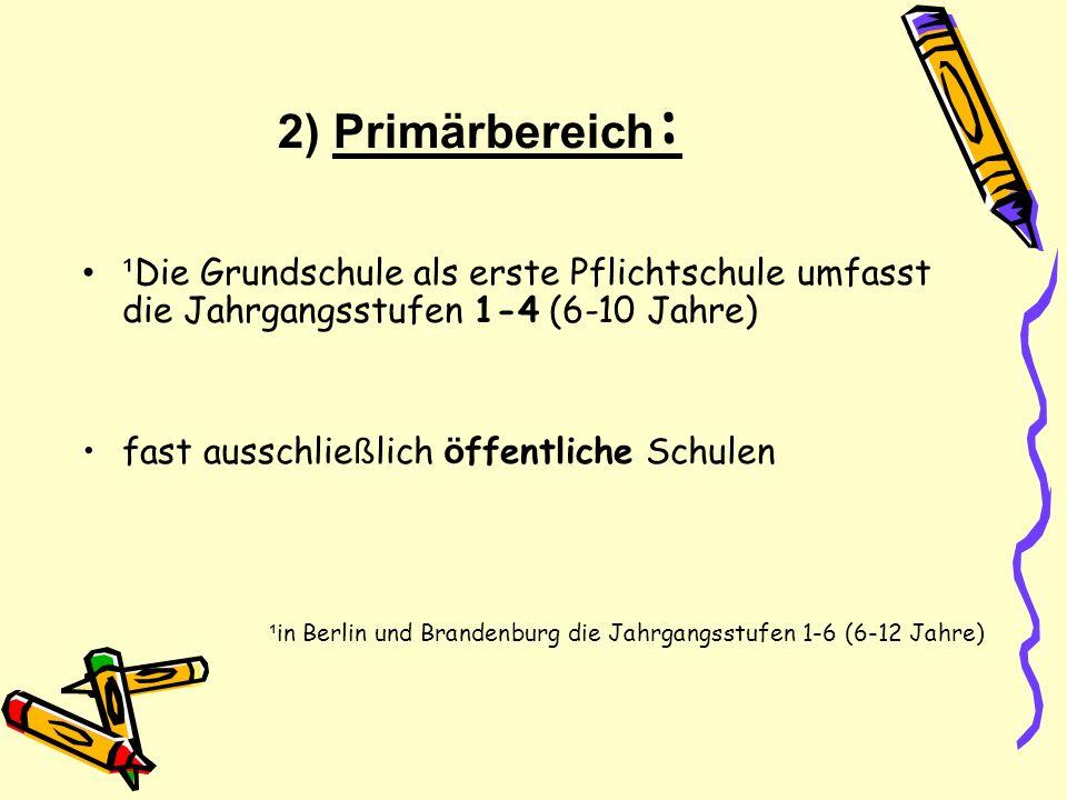 2) Primärbereich : ¹ Die Grundschule als erste Pflichtschule umfasst die Jahrgangsstufen 1-4 (6-10 Jahre) fast ausschlie ß lich ö ffentliche Schulen ¹