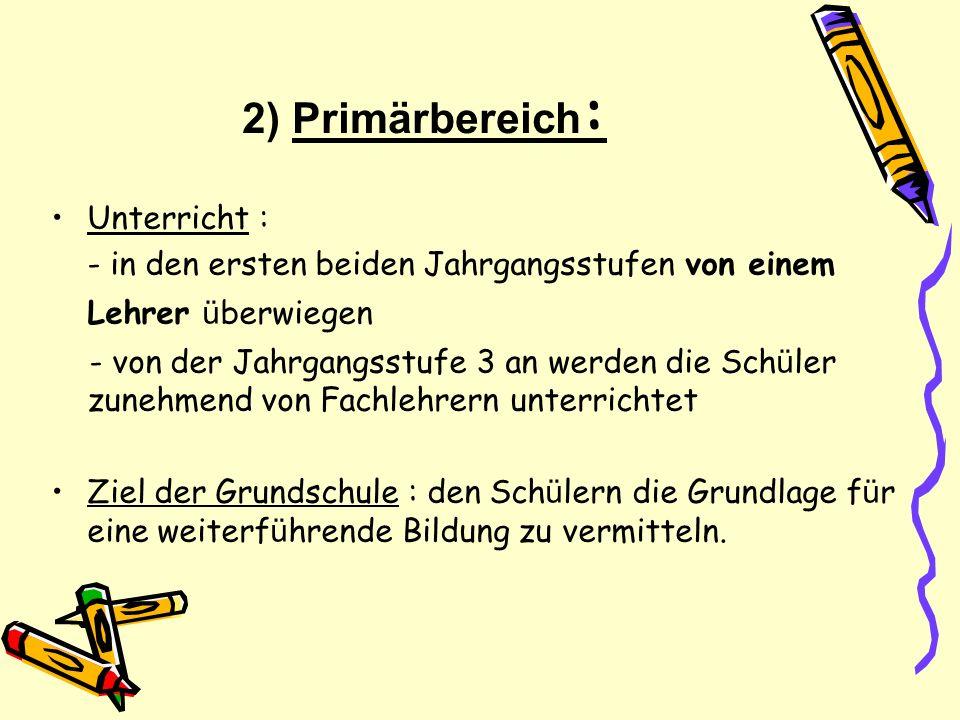 2) Primärbereich : Unterricht : - in den ersten beiden Jahrgangsstufen von einem Lehrer ü berwiegen - von der Jahrgangsstufe 3 an werden die Sch ü ler
