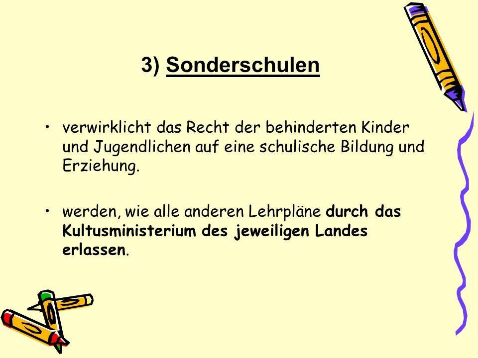 3) Sonderschulen verwirklicht das Recht der behinderten Kinder und Jugendlichen auf eine schulische Bildung und Erziehung. werden, wie alle anderen Le