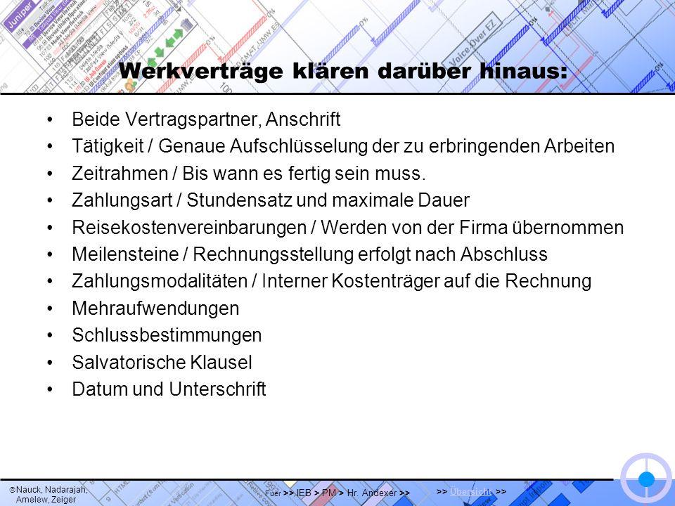 Nauck, Nadarajah, Amelew, Zeiger >> Übersicht >>Übersicht Fuer >> IEB > PM > Hr. Andexer >> Werkverträge klären darüber hinaus: Beide Vertragspartner,