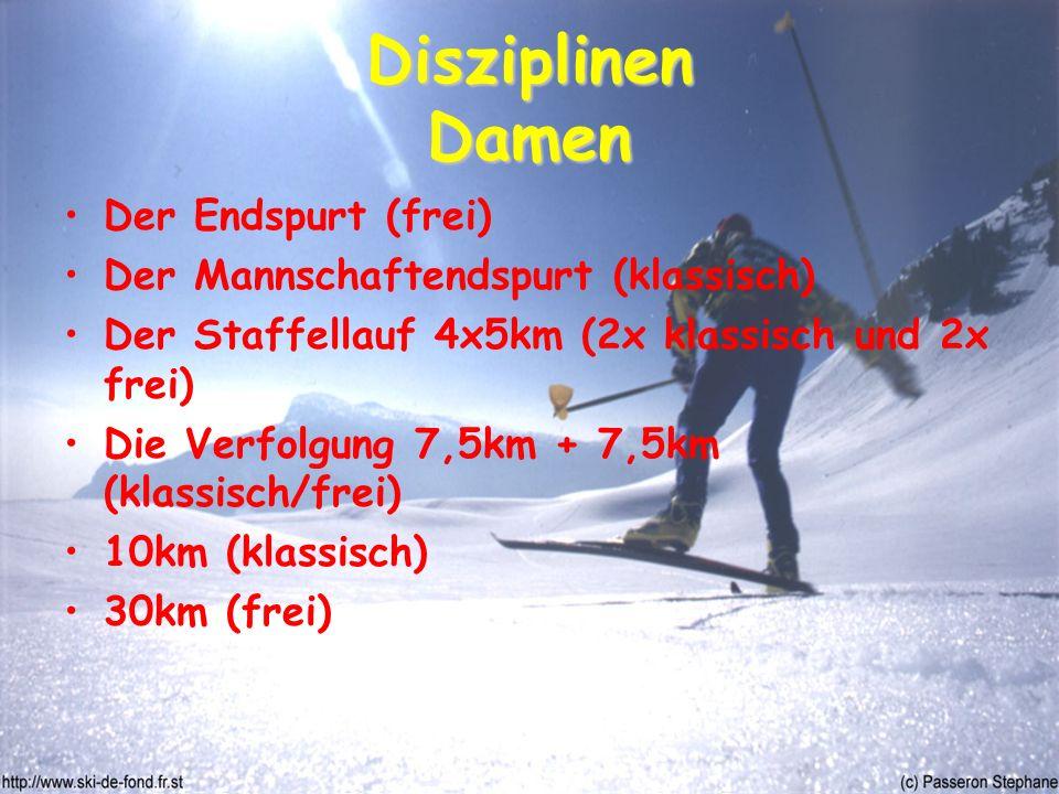 Disziplinen Damen Der Endspurt (frei) Der Mannschaftendspurt (klassisch) Der Staffellauf 4x5km (2x klassisch und 2x frei) Die Verfolgung 7,5km + 7,5km (klassisch/frei) 10km (klassisch) 30km (frei)