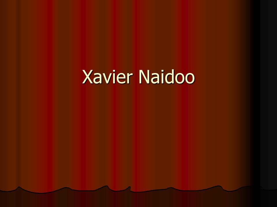 Name: Xavier Naidoo Age: 35 years Birthplace: Mannheim Nationality: half african Job: Singer (Rapper)