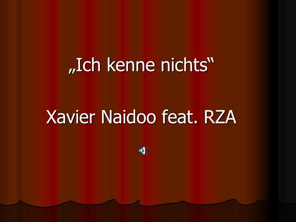 Ich kenne nichts Ich kenne nichts Xavier Naidoo feat. RZA Xavier Naidoo feat. RZA