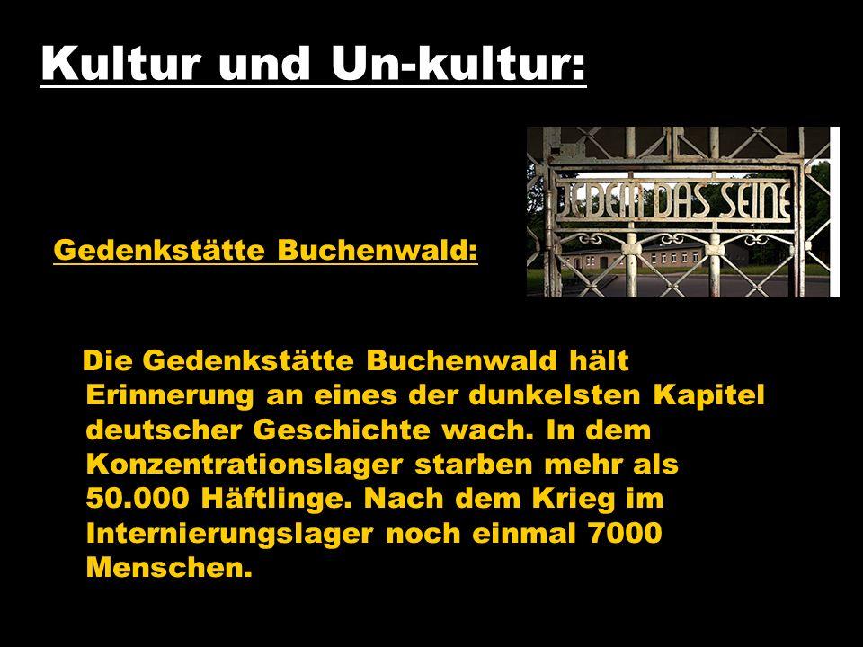 Kultur und Un-kultur: Gedenkstätte Buchenwald: Die Gedenkstätte Buchenwald hält Erinnerung an eines der dunkelsten Kapitel deutscher Geschichte wach.