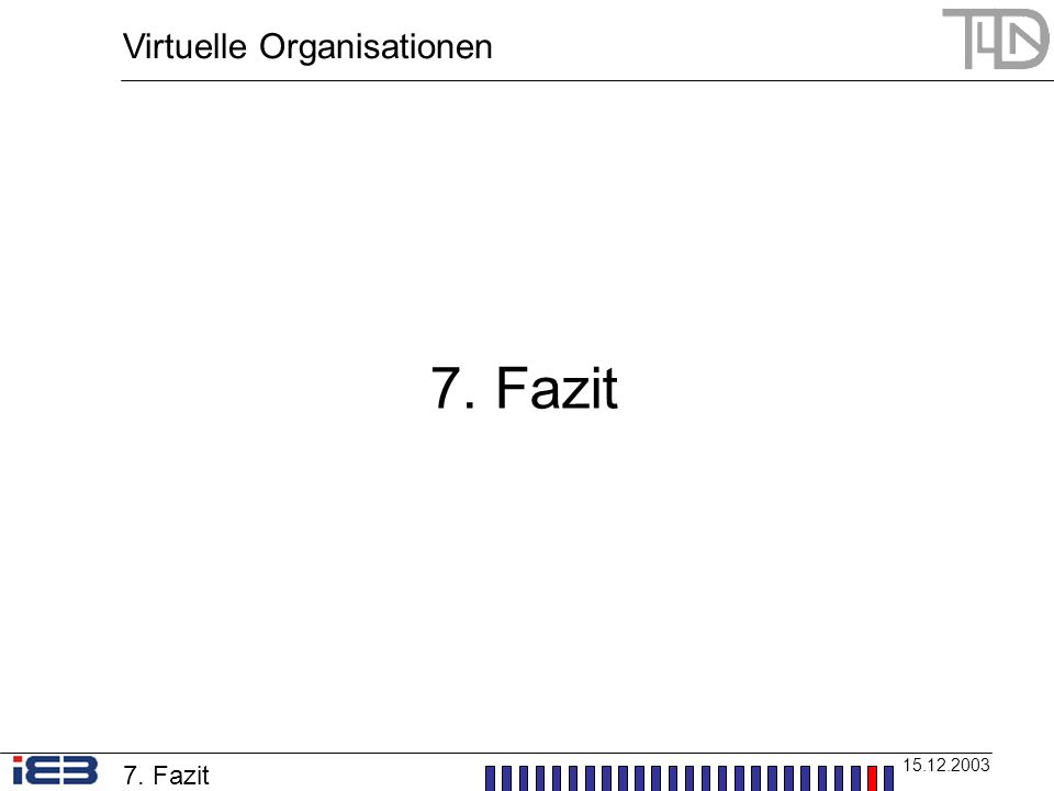 Virtuelle Organisationen 15.12.2003 7. Fazit