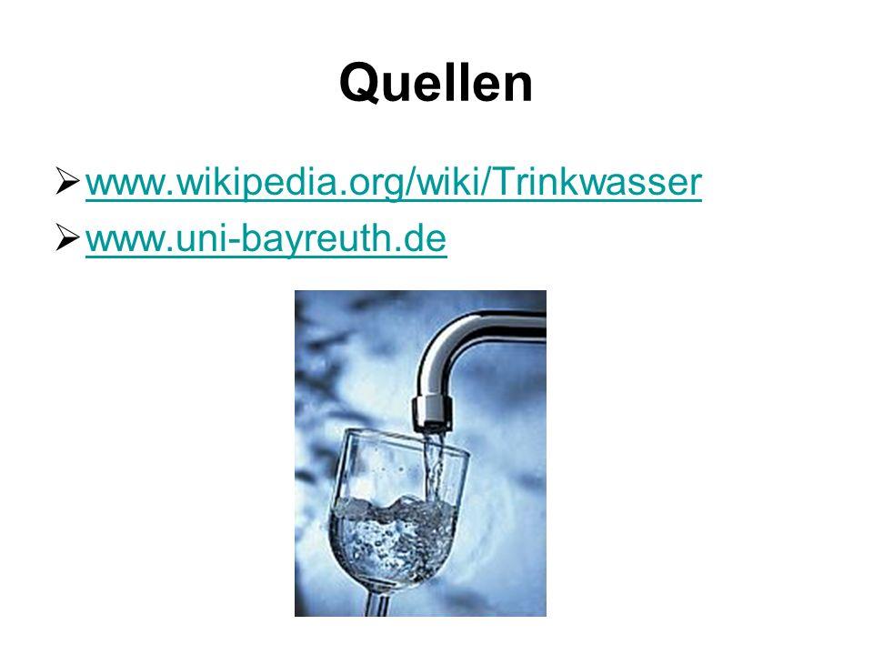Quellen www.wikipedia.org/wiki/Trinkwasser www.uni-bayreuth.de