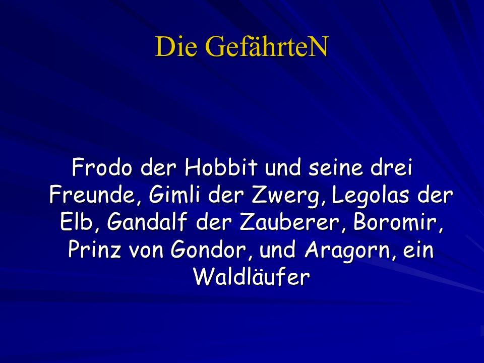 Die GefährteN Frodo der Hobbit und seine drei Freunde, Gimli der Zwerg, Legolas der Elb, Gandalf der Zauberer, Boromir, Prinz von Gondor, und Aragorn,