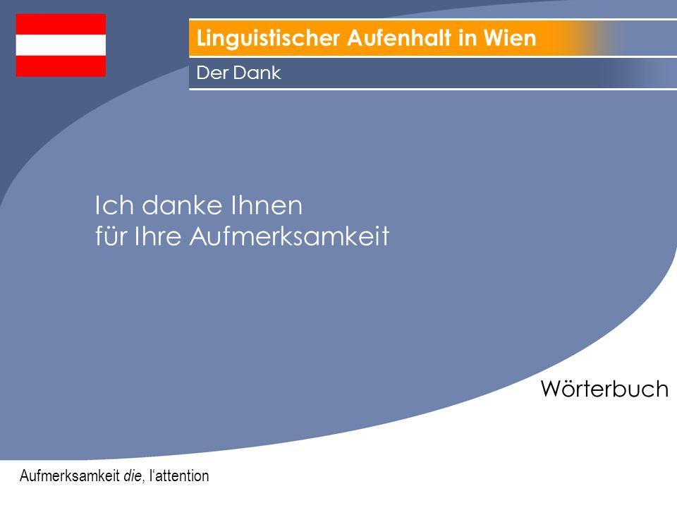 Linguistischer Aufenhalt in Wien Wörterbuch Ich danke Ihnen für Ihre Aufmerksamkeit Der Dank Aufmerksamkeit die, lattention