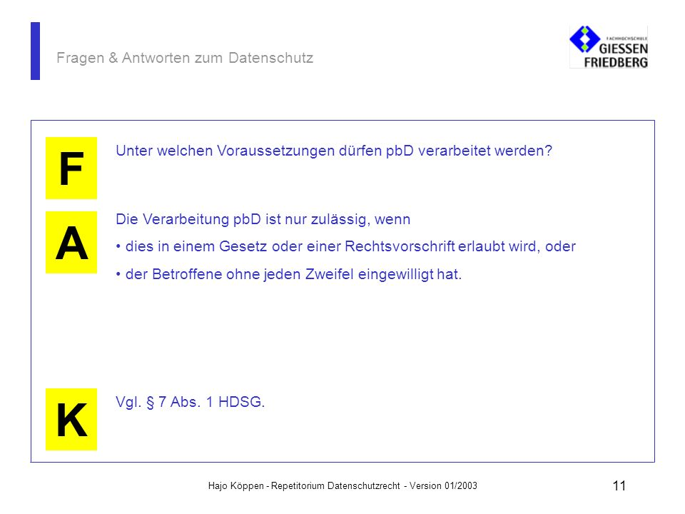 Hajo Köppen - Repetitorium Datenschutzrecht - Version 01/2003 10 Fragen & Antworten zum Datenschutz A K F Was versteht das Datenschutzrecht unter dem