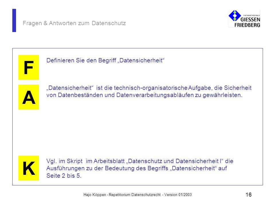 Hajo Köppen - Repetitorium Datenschutzrecht - Version 01/2003 15 Fragen & Antworten zum Datenschutz A K F Definieren Sie den Begriff Datenschutz Daten