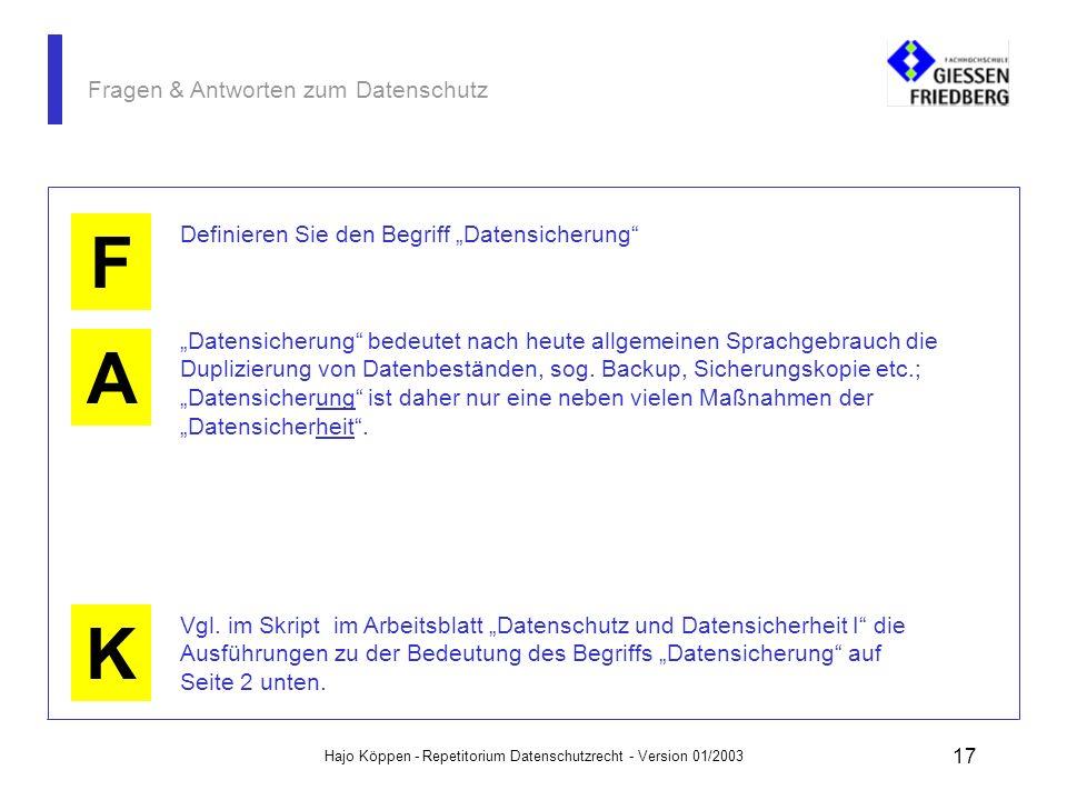 Hajo Köppen - Repetitorium Datenschutzrecht - Version 01/2003 16 Fragen & Antworten zum Datenschutz A K F Definieren Sie den Begriff Datensicherheit D