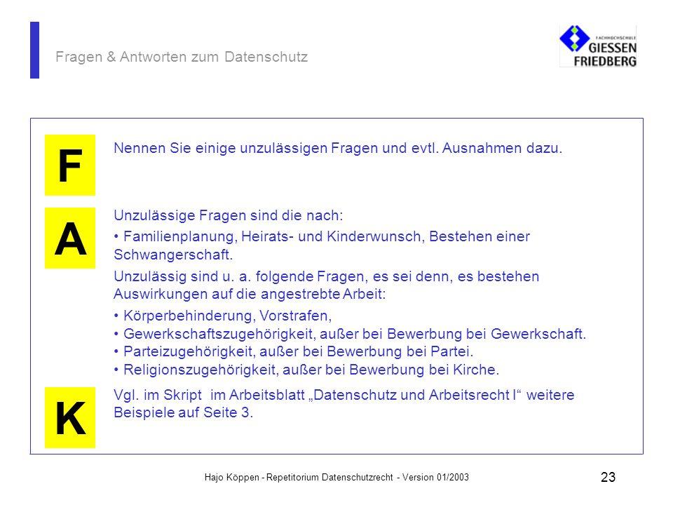 Hajo Köppen - Repetitorium Datenschutzrecht - Version 01/2003 22 Fragen & Antworten zum Datenschutz A K F Es sind nur solche Fragen an Bewerberinnen u