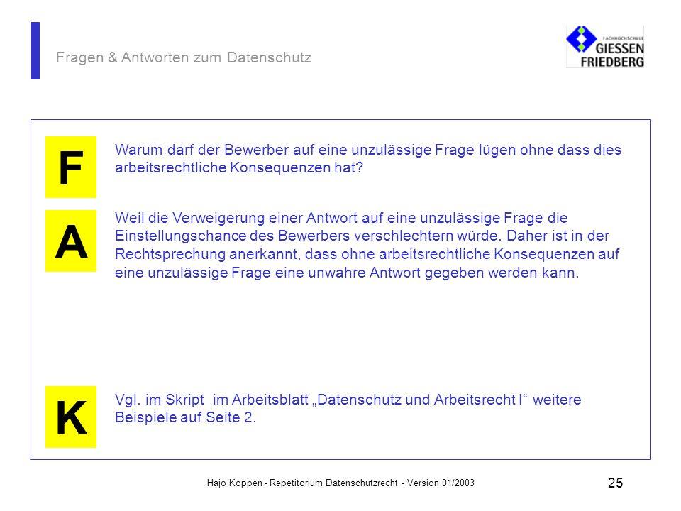 Hajo Köppen - Repetitorium Datenschutzrecht - Version 01/2003 24 Fragen & Antworten zum Datenschutz A K F Sind Bewerber von sich aus verpflichtet, bes