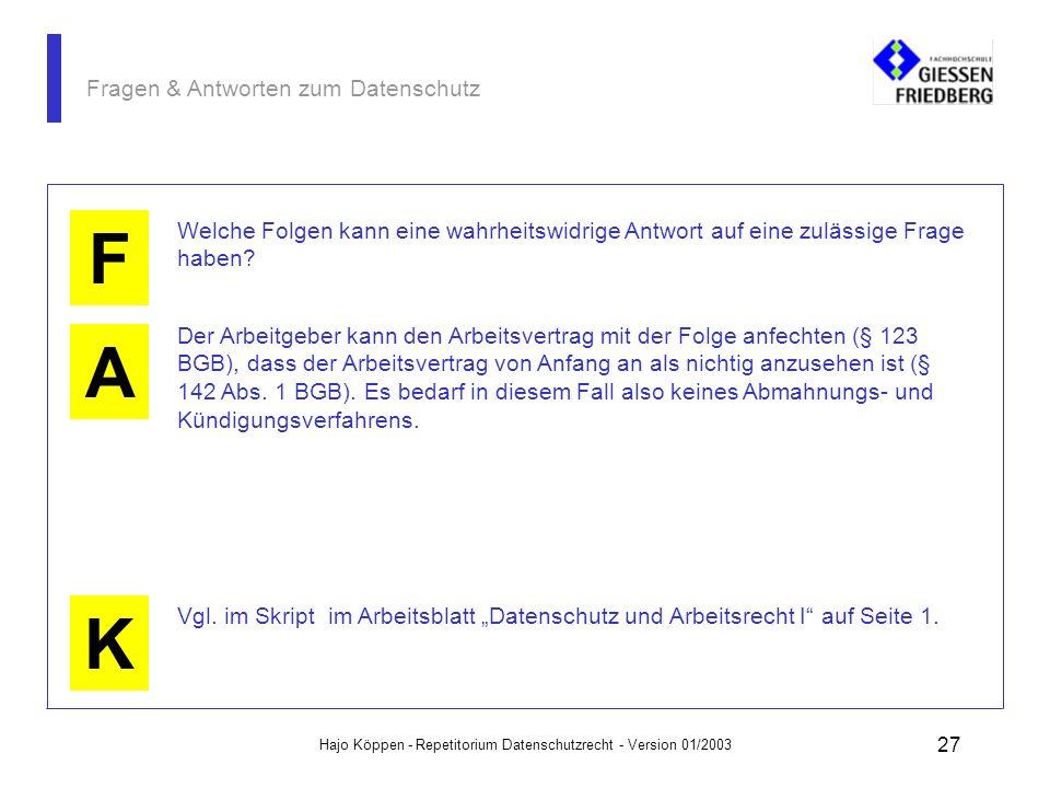 Hajo Köppen - Repetitorium Datenschutzrecht - Version 01/2003 26 Fragen & Antworten zum Datenschutz A K F Die Arbeitsgerichte wollen verhindern, dass