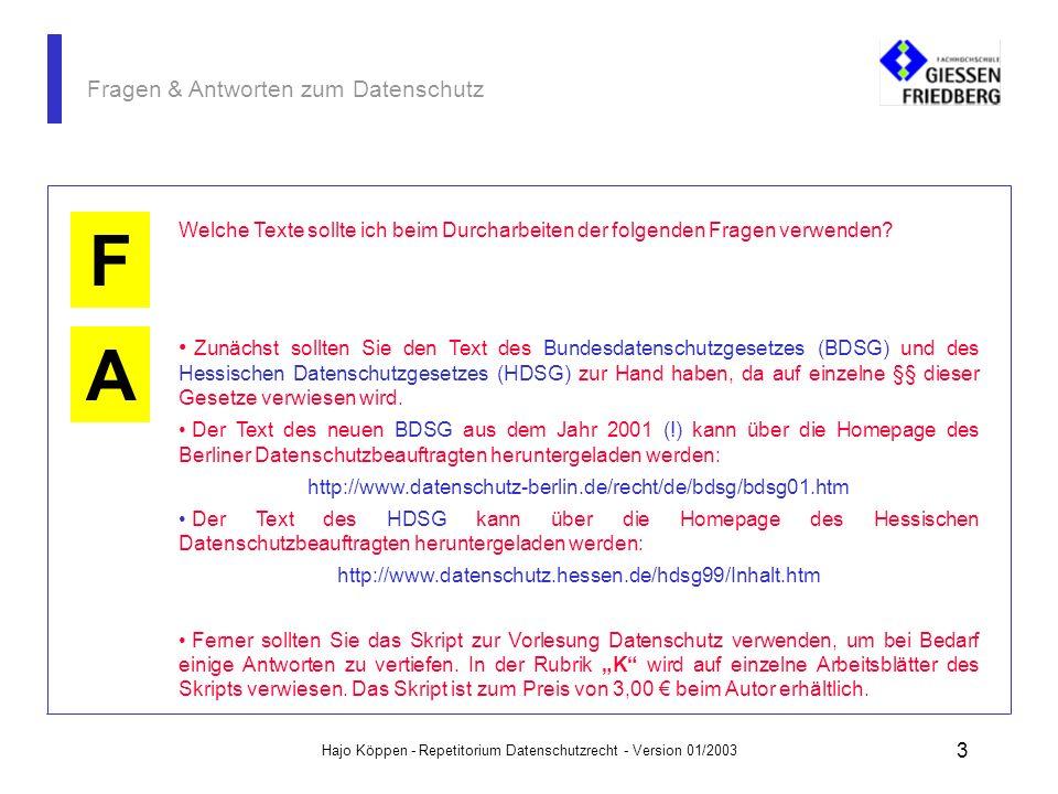 Hajo Köppen - Repetitorium Datenschutzrecht - Version 01/2003 23 Fragen & Antworten zum Datenschutz A K F Unzulässige Fragen sind die nach: Familienplanung, Heirats- und Kinderwunsch, Bestehen einer Schwangerschaft.