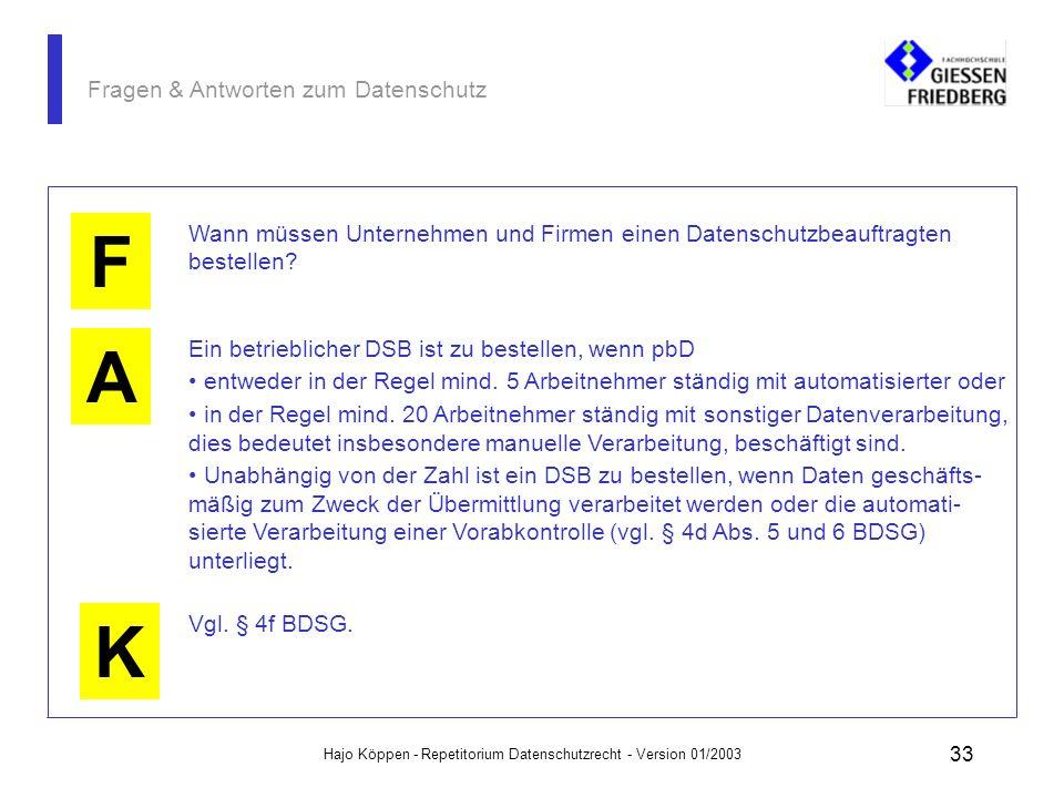 Hajo Köppen - Repetitorium Datenschutzrecht - Version 01/2003 32 Fragen & Antworten zum Datenschutz K Der Auftragnehmer darf die Daten nur im Rahmen d